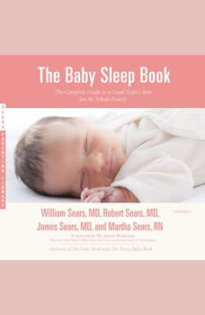 The Baby Sleep Book: The Complete Guide to a Good Night's Rest for the Whole Family, William Sears, MD