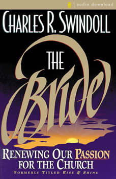 The Bride: Renewing Our Passion for the Church, Charles R. Swindoll