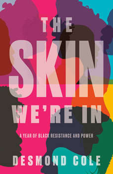 The Skin We're In: A Year of Black Resistance and Power, Desmond Cole