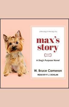 Max's Story: A Dog's Purpose Novel, W. Bruce Cameron