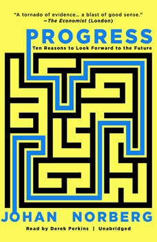 Progress: Ten Reasons to Look Forward to the Future, Johan  Norberg
