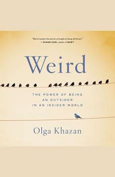 Weird: The Power of Being an Outsider in an Insider World, Olga Khazan