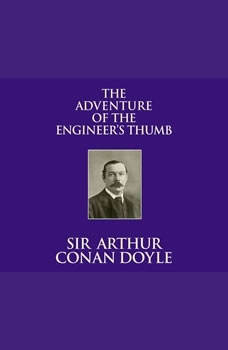 Adventure of the Engineer's Thumb, The, Sir Arthur Conan Doyle