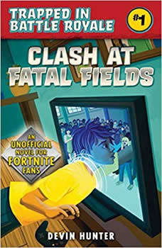 Clash at Fatal Fields: An Unofficial Fortnite Adventure Novel An Unofficial Fortnite Adventure Novel, Devin Hunter