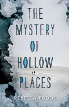The Mystery of Hollow Places, Rebecca Podos