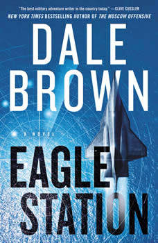 Eagle Station: A Novel, Dale Brown