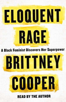 Eloquent Rage: A Black Feminist Discovers Her Superpower A Black Feminist Discovers Her Superpower, Brittney Cooper
