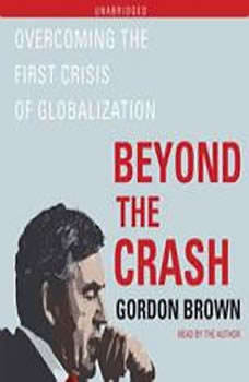 Beyond the Crash: Overcoming the First Crisis of Globalization, Gordon Brown