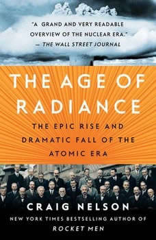 The Age of Radiance: The Epic Rise and Dramatic Fall of the Atomic Era The Epic Rise and Dramatic Fall of the Atomic Era, Craig Nelson