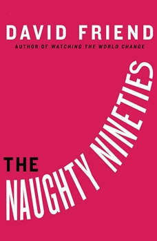 The Naughty Nineties: The Triumph of the American Libido, David Friend