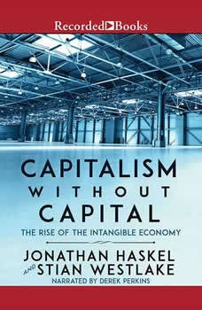 Capitalism Without Capital: The Rise of the Intangible Economy, Jonathan Haskel