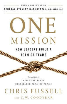 One Mission: How Leaders Build a Team of Teams How Leaders Build a Team of Teams, Chris Fussell