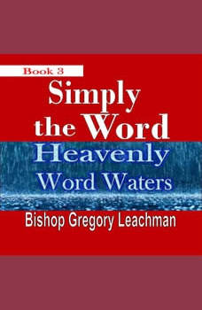 Simply the Word (Book3): Heavenly Word Waters, Bishop Gregory Leachman