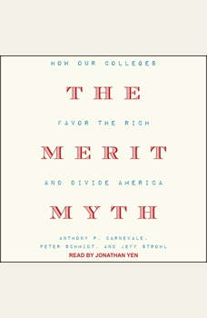 The Merit Myth: How Our Colleges Favor the Rich and Divide America, Anthony P. Carnevale