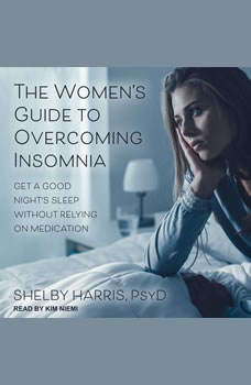 The Women's Guide to Overcoming Insomnia: Get a Good Night's Sleep Without Relying on Medication, PsyD Harris
