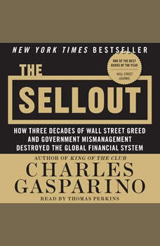The Sellout: How Three Decades of Wall Street Greed and Government Mismanagement Destroyed the Global Financial System, Charles Gasparino