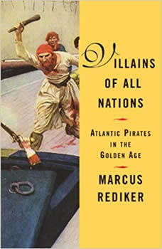Villains of All Nations: Atlantic Pirates in the Golden Age, Marcus Rediker