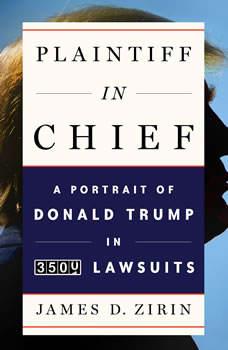 Plaintiff in Chief: A Portrait of Donald Trump in 3,500 Lawsuits, James D. Zirin
