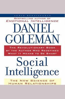 Social Intelligence: The New Science of Human Relationships, Prof. Daniel Goleman, Ph.D.