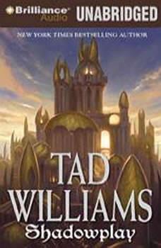 Shadowplay: Shadowmarch: Volume II, Tad Williams