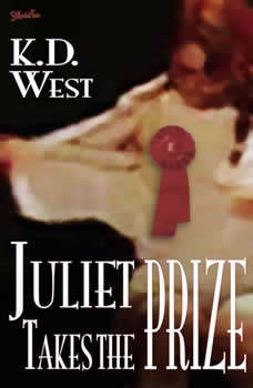 Juliet Takes the Prize: Six Tales of Forbidden Erotic Romance (teacher-student, lesbian, and menage erotic romance - MF, FF, FFM), K.D. West