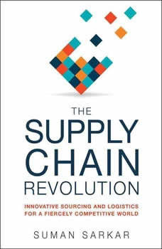 The Supply Chain Revolution: The Secret to Surviving in a Disruptive and Fiercely Competitive World, Suman Sarkar