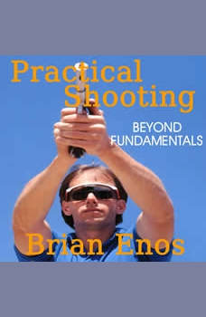 Practical Shooting: Beyond Fundamentals, Brian Enos