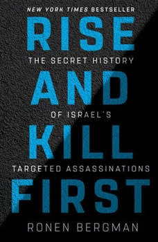 Rise and Kill First: The Secret History of Israel's Targeted Assassinations, Ronen Bergman