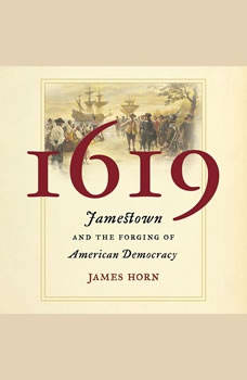 1619: Jamestown and the Forging of American Democracy, James Horn