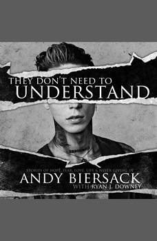 They Don't Need to Understand: Stories of Hope, Fear, Family, Life, and Never Giving In, Andy Biersack