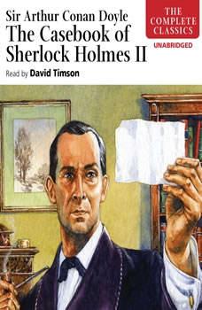 The Casebook of Sherlock Holmes– Volume II, Sir Arthur Conan Doyle