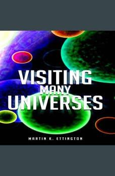 Visiting Many Universes, Martin K. Ettington