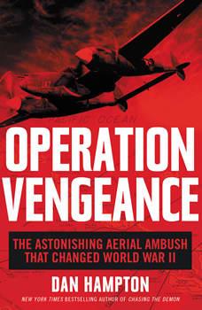 Operation Vengeance: The Astonishing Aerial Ambush That Changed World War II, Dan Hampton