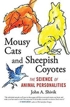 Mousy Cats and Sheepish Coyotes: The Science of Animal Personalities, John A. Shivik