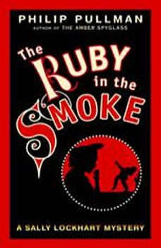 A Sally Lockhart Mystery: The Ruby In the Smoke: Book One, Philip Pullman