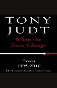 When the Facts Change: Essays, 1995-2010, Tony Judt