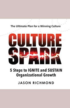Culture Spark: 5 Steps to Ignite and Sustain Organizational Growth, Jason Richmond