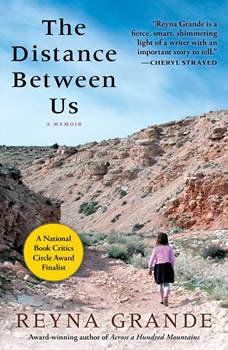 The Distance Between Us: A Memoir, Reyna Grande