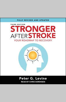 Stronger After Stroke, Third Edition: Your Roadmap to Recovery, Peter G. Levine