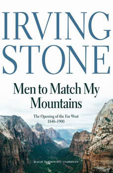 Men to Match My Mountains: The Opening of the Far West, 18401900, Irving Stone