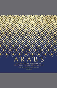 Arabs: A 3,000-Year History of Peoples, Tribes, and Empires, Tim Mackintosh-Smith