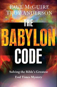 The Babylon Code: Solving the Bible's Greatest End-Times Mystery Solving the Bible's Greatest End-Times Mystery, Paul McGuire