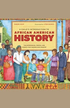 A Child's Introduction to African American History: The Experiences, People, and Events That Shaped Our Country, Jabari Asim