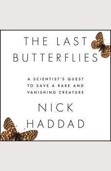 The Last Butterflies: A Scientist's Quest to Save a Rare and Vanishing Creature, Nick Haddad