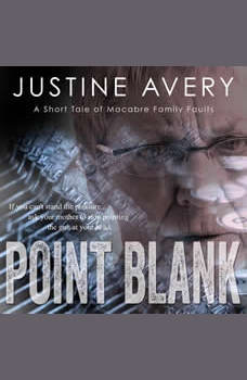Point Blank: A Short Tale of Macabre Family Faults, Justine Avery