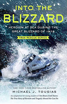 Into the Blizzard: Heroism at Sea During the Great Blizzard of 1978, Michael J. Tougias