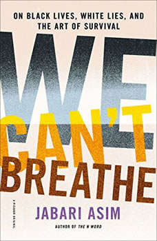 We Can't Breathe: On Black Lives, White Lies, and the Art of Survival, Jabari Asim