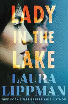 Lady in the Lake: A Novel, Laura Lippman