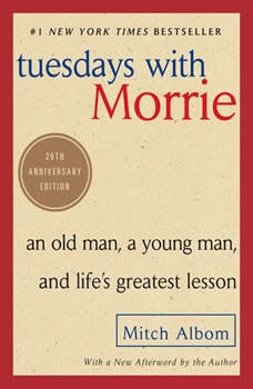 Tuesdays with Morrie: An Old Man, a Young Man, and Life's Greatest Lesson An Old Man, a Young Man, and Life's Greatest Lesson, Mitch Albom