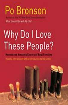 Why Do I Love These People?: Miracalous Journeys of Twenty-first Century Families, Po Bronson